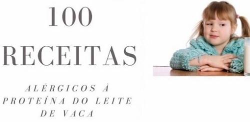 E-book com100 Receitas para Alérgicos à proteína do leite de vaca da nutricionista Daiana Souza Maeda
